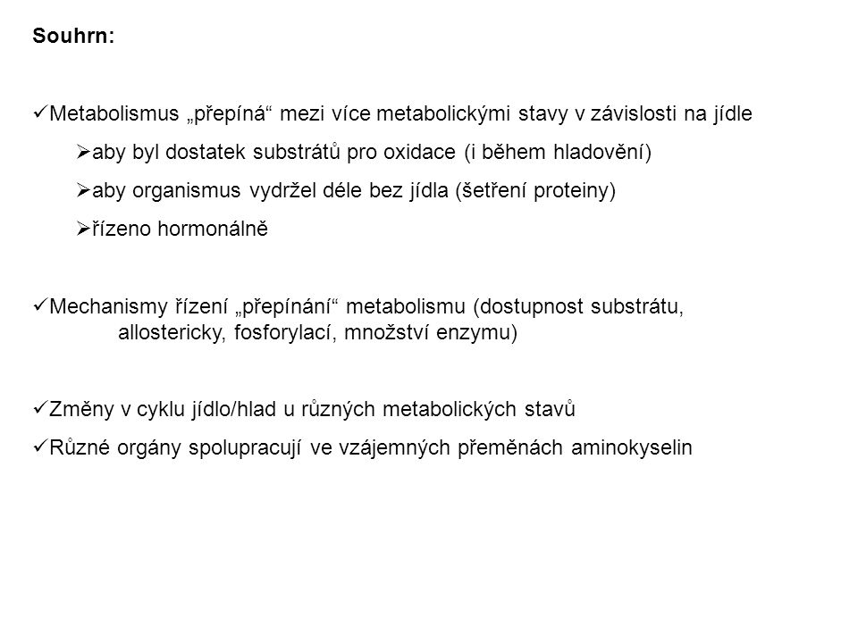 """Souhrn: Metabolismus """"přepíná mezi více metabolickými stavy v závislosti na jídle. aby byl dostatek substrátů pro oxidace (i během hladovění)"""