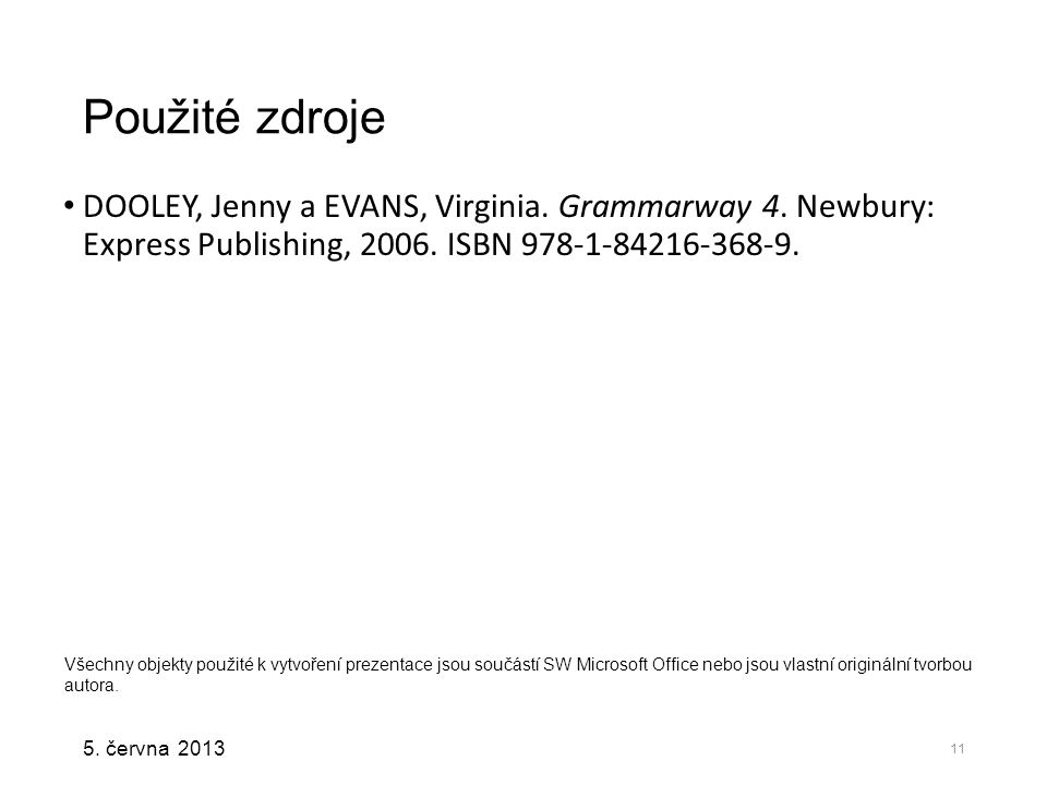 Použité zdroje DOOLEY, Jenny a EVANS, Virginia. Grammarway 4. Newbury: Express Publishing, 2006. ISBN 978-1-84216-368-9.