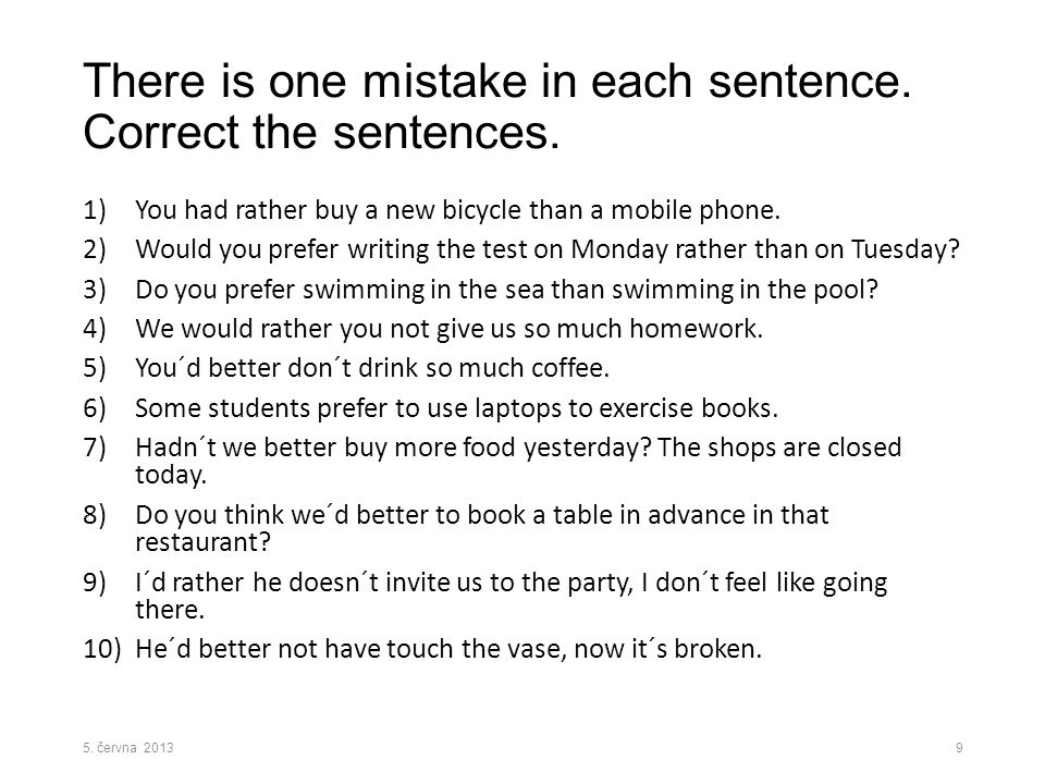 There is one mistake in each sentence. Correct the sentences.