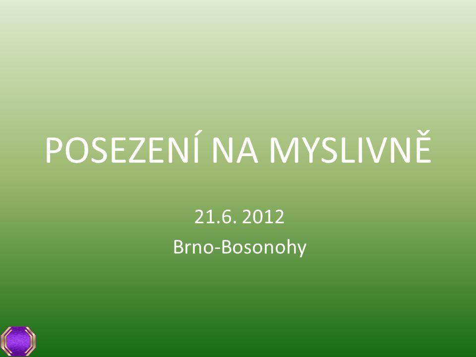 POSEZENÍ NA MYSLIVNĚ 21.6. 2012 Brno-Bosonohy