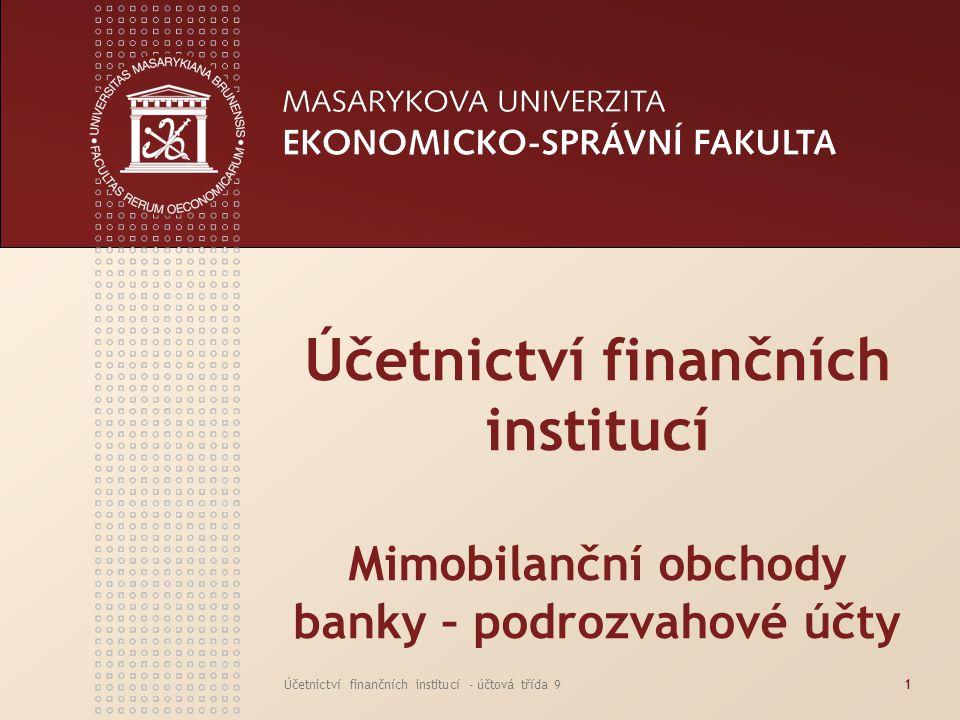 Účetnictví finančních institucí Mimobilanční obchody banky – podrozvahové účty