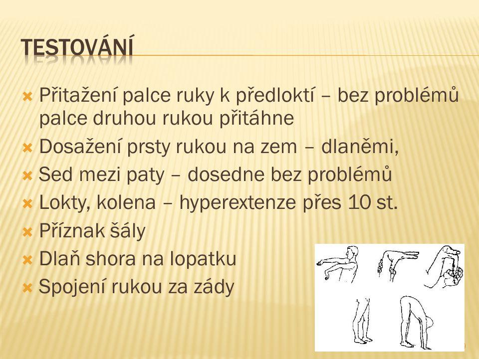 Testování Přitažení palce ruky k předloktí – bez problémů palce druhou rukou přitáhne. Dosažení prsty rukou na zem – dlaněmi,