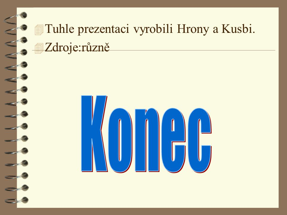 Tuhle prezentaci vyrobili Hrony a Kusbi.