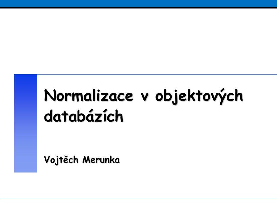 Normalizace v objektových databázích Vojtěch Merunka