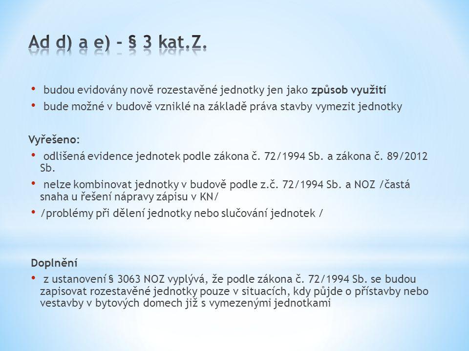 Ad d) a e) - § 3 kat.Z. budou evidovány nově rozestavěné jednotky jen jako způsob využití.