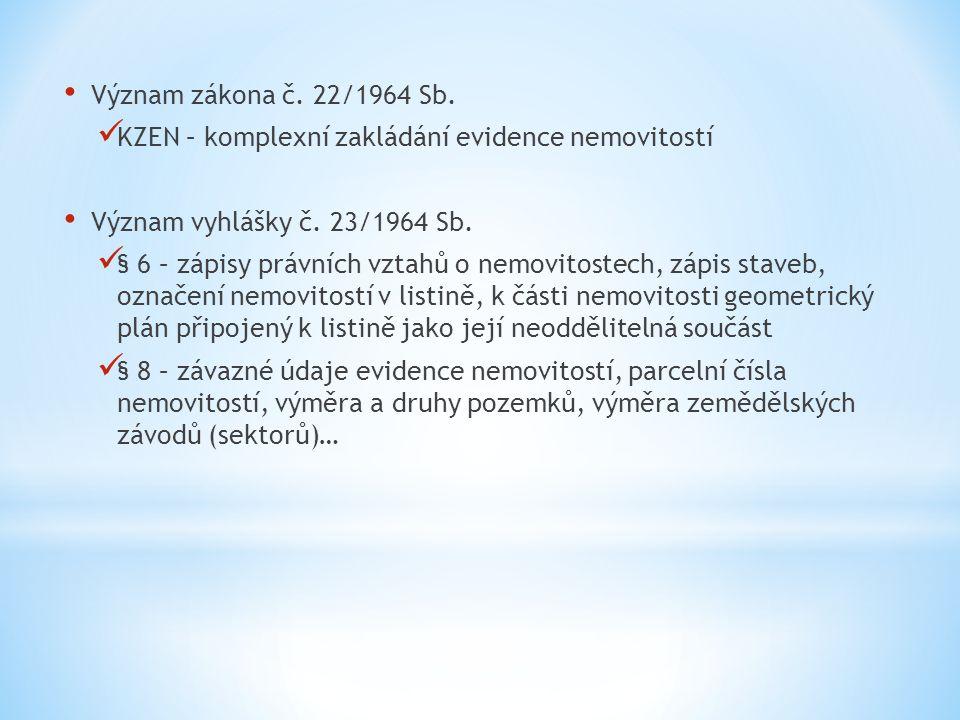 Význam zákona č. 22/1964 Sb. KZEN – komplexní zakládání evidence nemovitostí. Význam vyhlášky č. 23/1964 Sb.