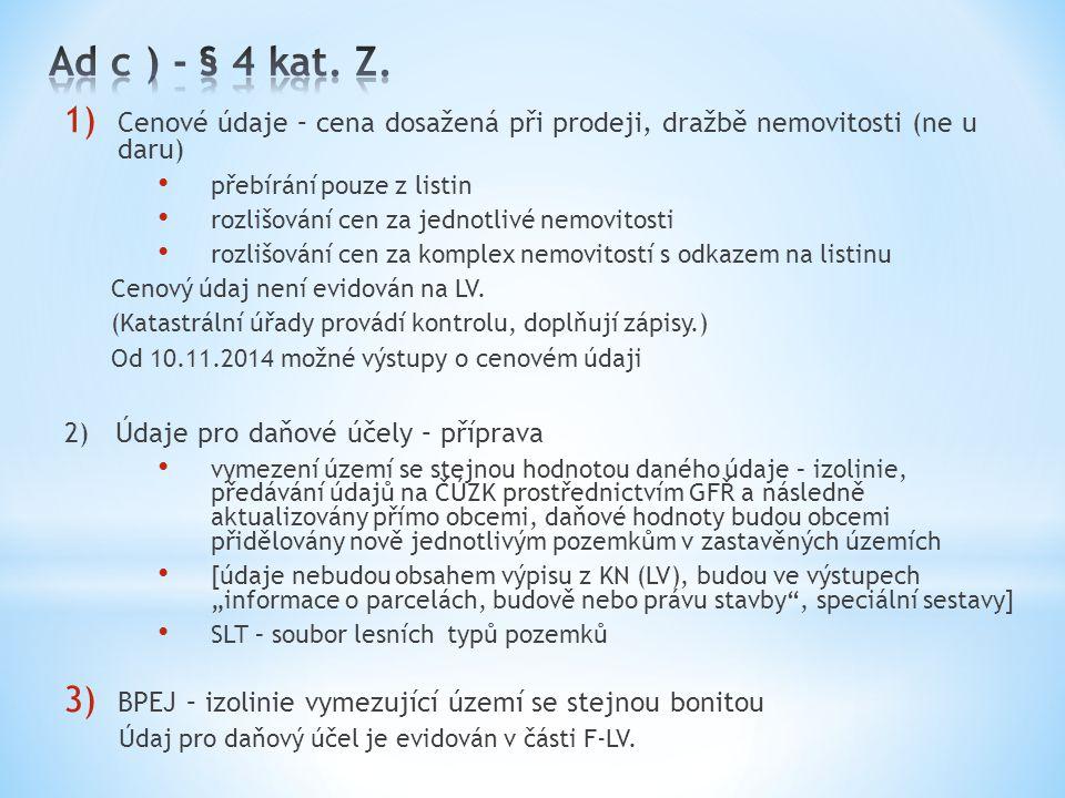Ad c ) - § 4 kat. Z. Cenové údaje – cena dosažená při prodeji, dražbě nemovitosti (ne u daru) přebírání pouze z listin.
