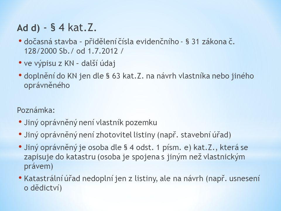 Ad d) - § 4 kat.Z. dočasná stavba – přidělení čísla evidenčního - § 31 zákona č. 128/2000 Sb./ od 1.7.2012 /