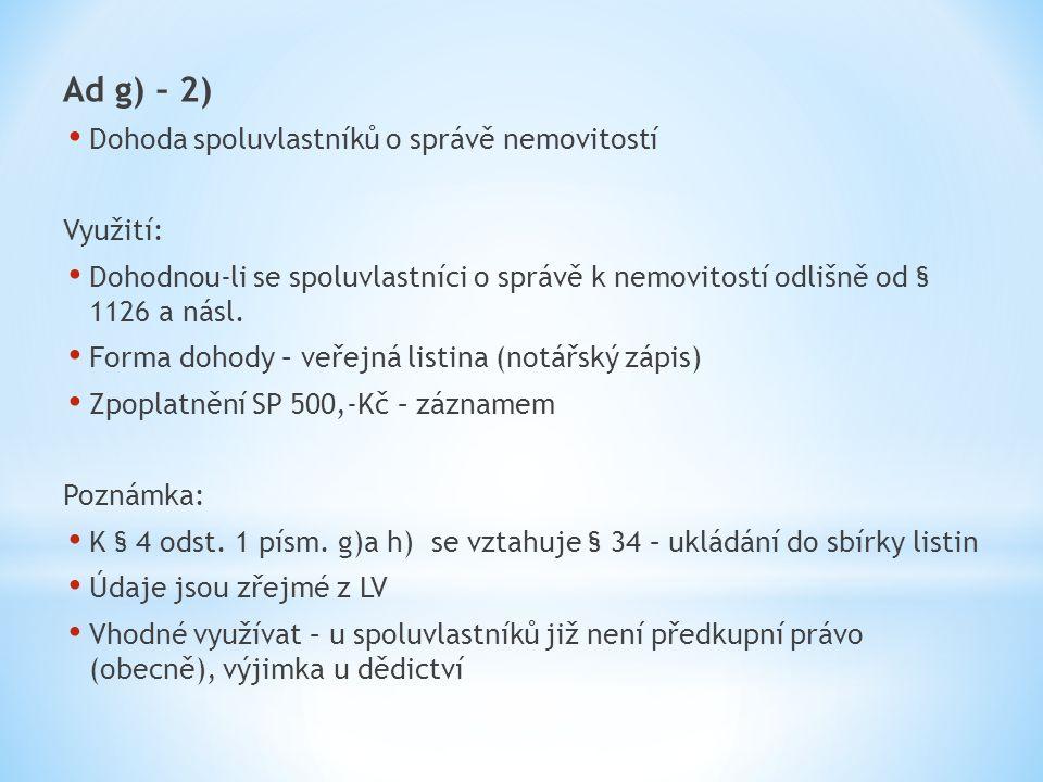 Ad g) – 2) Dohoda spoluvlastníků o správě nemovitostí Využití: