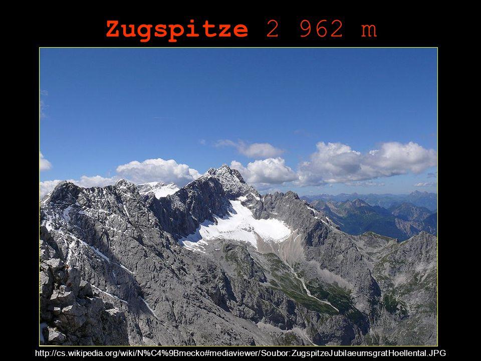 Zugspitze 2 962 m http://cs.wikipedia.org/wiki/N%C4%9Bmecko#mediaviewer/Soubor:ZugspitzeJubilaeumsgratHoellental.JPG.