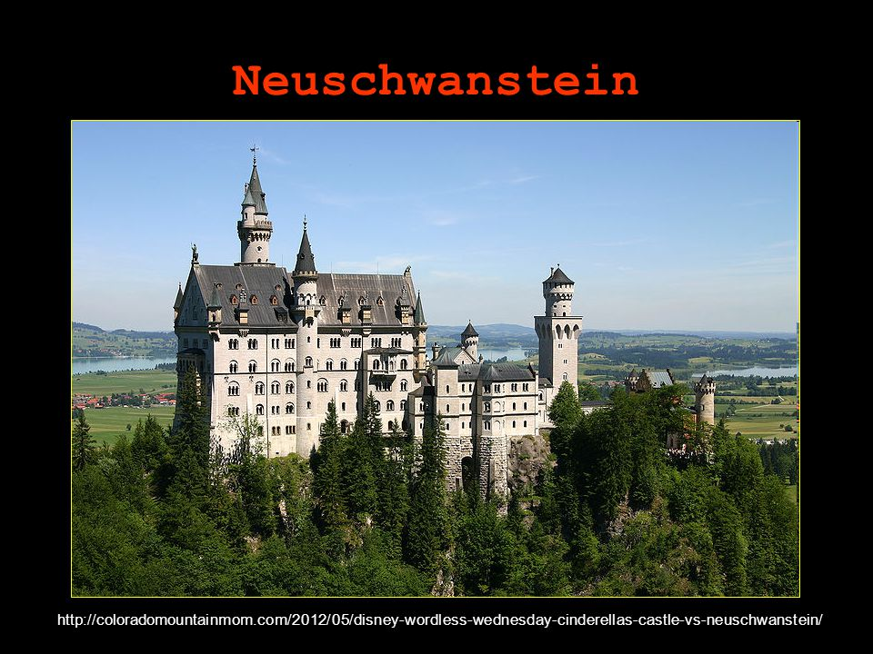 Neuschwanstein http://coloradomountainmom.com/2012/05/disney-wordless-wednesday-cinderellas-castle-vs-neuschwanstein/