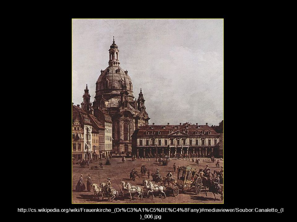 http://cs.wikipedia.org/wiki/Frauenkirche_(Dr%C3%A1%C5%BE%C4%8Fany)#mediaviewer/Soubor:Canaletto_(I)_006.jpg