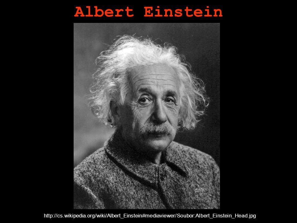 Albert Einstein http://cs.wikipedia.org/wiki/Albert_Einstein#mediaviewer/Soubor:Albert_Einstein_Head.jpg.