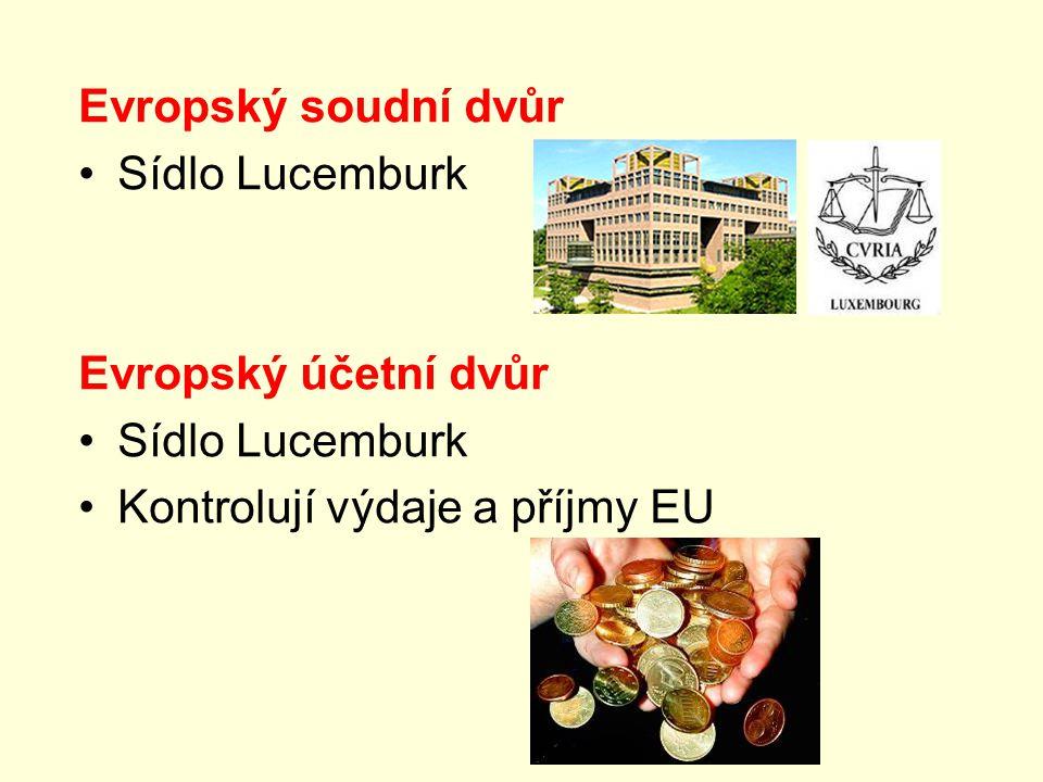 Evropský soudní dvůr Sídlo Lucemburk Evropský účetní dvůr Kontrolují výdaje a příjmy EU
