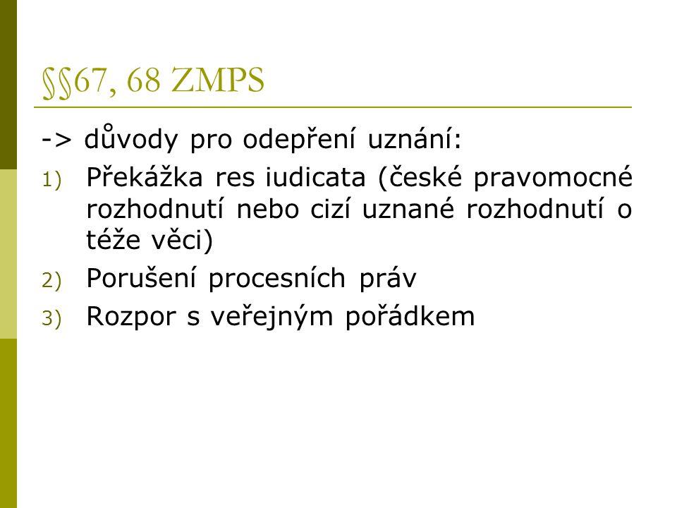 §§67, 68 ZMPS -> důvody pro odepření uznání: