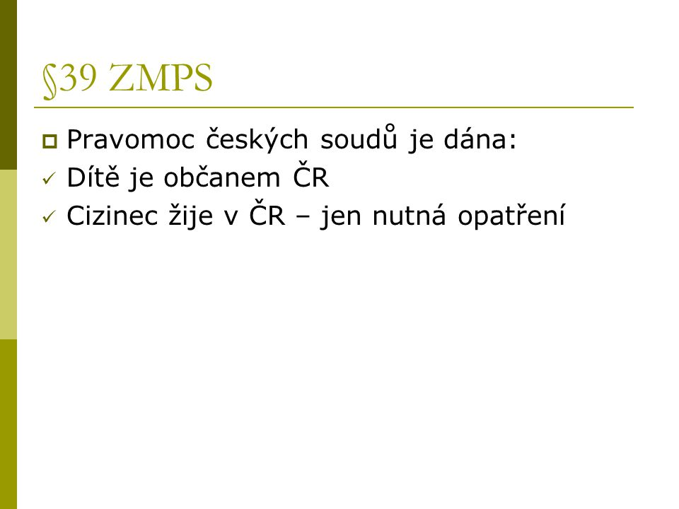 §39 ZMPS Pravomoc českých soudů je dána: Dítě je občanem ČR
