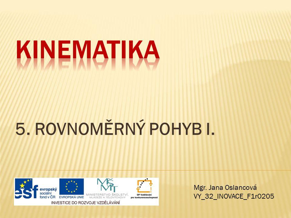 Kinematika 5. ROVNOMĚRNÝ POHYB I. Mgr. Jana Oslancová