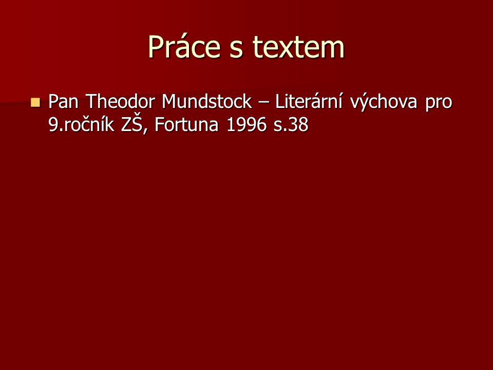 Práce s textem Pan Theodor Mundstock – Literární výchova pro 9.ročník ZŠ, Fortuna 1996 s.38