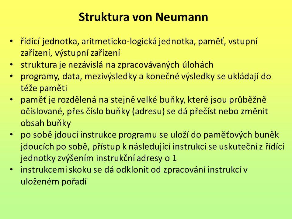 Struktura von Neumann řídící jednotka, aritmeticko-logická jednotka, paměť, vstupní zařízení, výstupní zařízení.