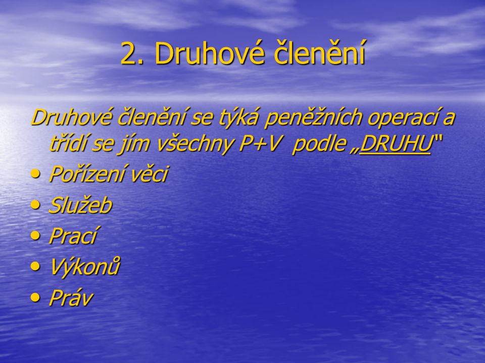 """2. Druhové členění Druhové členění se týká peněžních operací a třídí se jím všechny P+V podle """"DRUHU"""