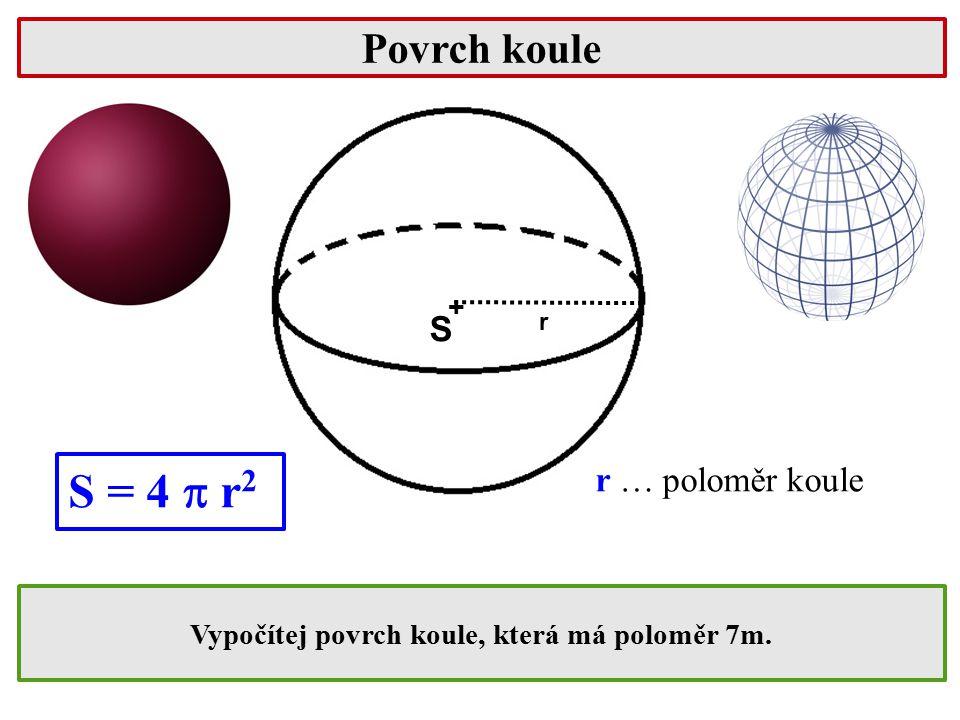 Vypočítej povrch koule, která má poloměr 7m.