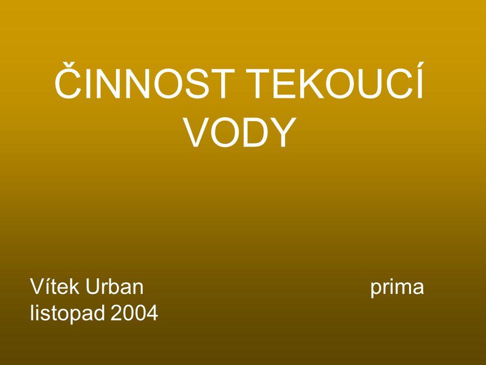 ČINNOST TEKOUCÍ VODY Vítek Urban prima listopad 2004