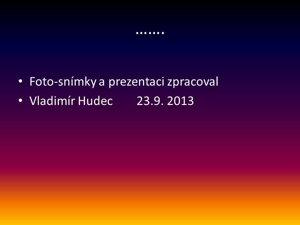 ……. Foto-snímky a prezentaci zpracoval Vladimír Hudec 23.9. 2013