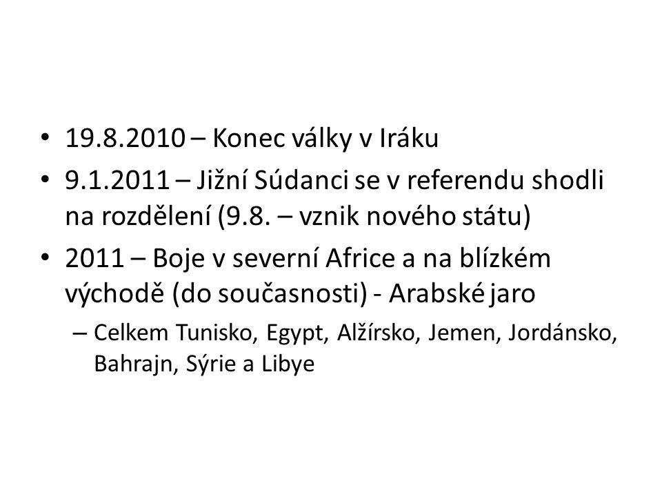 19.8.2010 – Konec války v Iráku 9.1.2011 – Jižní Súdanci se v referendu shodli na rozdělení (9.8. – vznik nového státu)