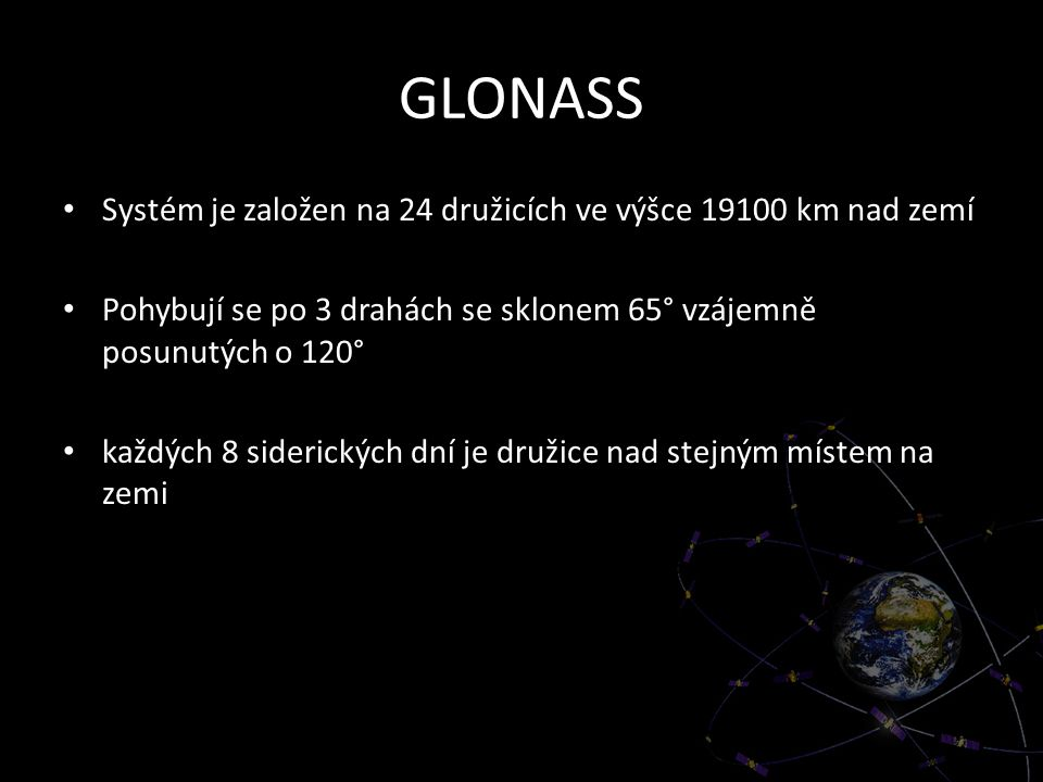 GLONASS Systém je založen na 24 družicích ve výšce 19100 km nad zemí
