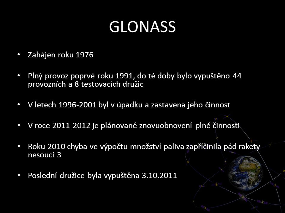 GLONASS Zahájen roku 1976. Plný provoz poprvé roku 1991, do té doby bylo vypuštěno 44 provozních a 8 testovacích družic.