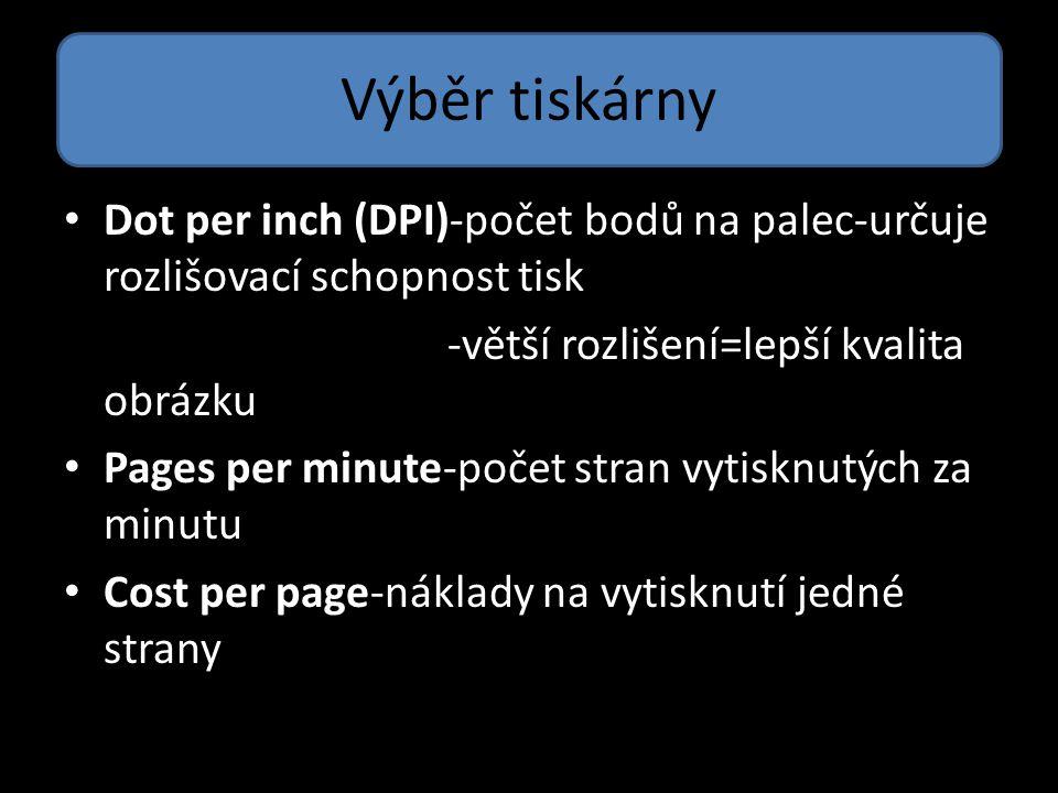 Výběr tiskárny Dot per inch (DPI)-počet bodů na palec-určuje rozlišovací schopnost tisk. -větší rozlišení=lepší kvalita obrázku.