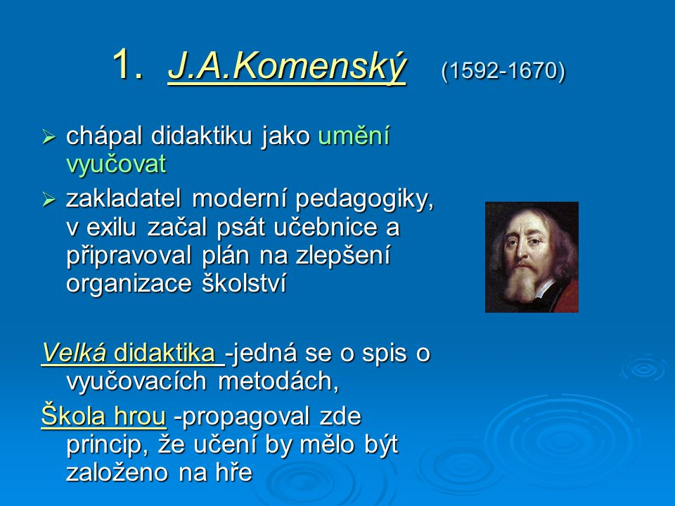 1. J.A.Komenský (1592-1670) chápal didaktiku jako umění vyučovat