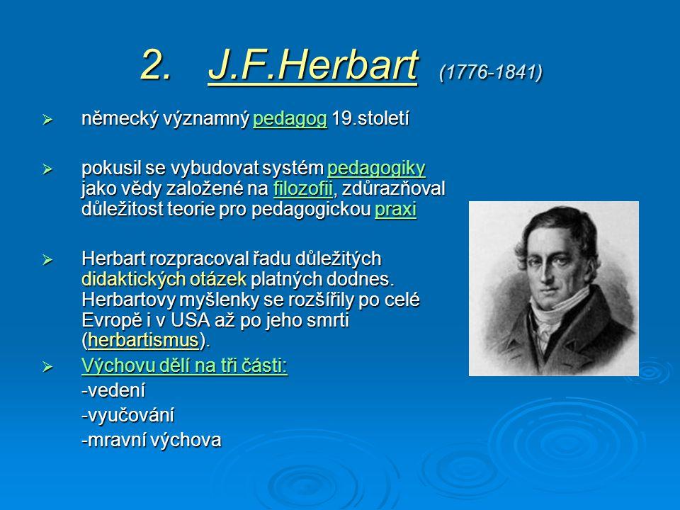 2. J.F.Herbart (1776-1841) německý významný pedagog 19.století