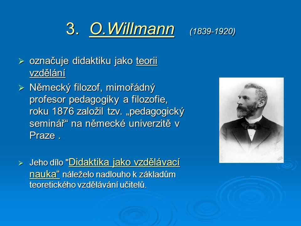 3. O.Willmann (1839-1920) označuje didaktiku jako teorii vzdělání