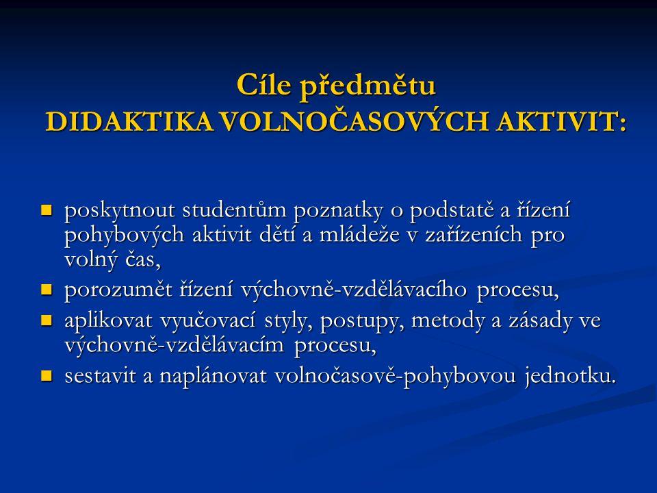 Cíle předmětu DIDAKTIKA VOLNOČASOVÝCH AKTIVIT: