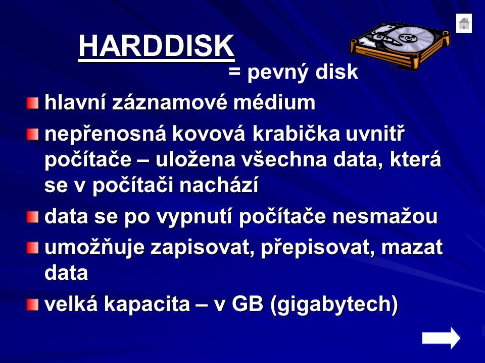 HARDDISK = pevný disk hlavní záznamové médium