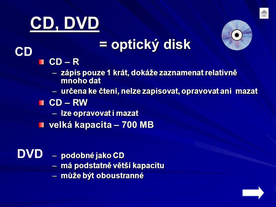 CD, DVD = optický disk CD DVD CD – R CD – RW velká kapacita – 700 MB