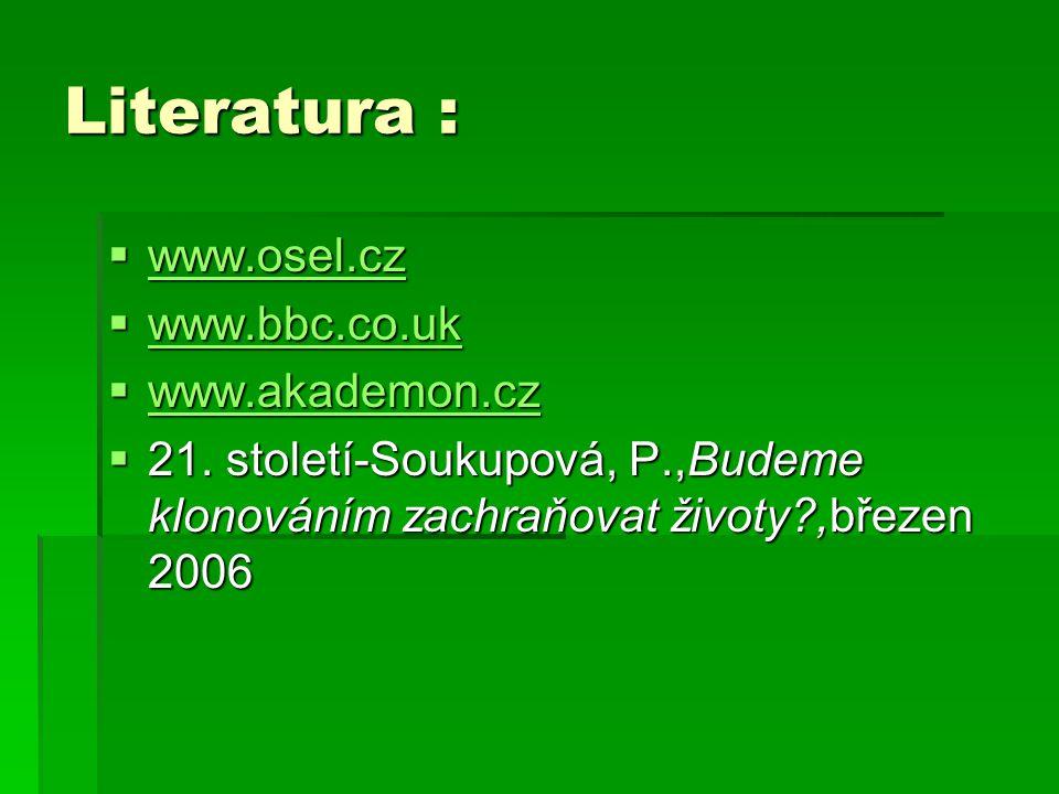 Literatura : www.osel.cz www.bbc.co.uk www.akademon.cz