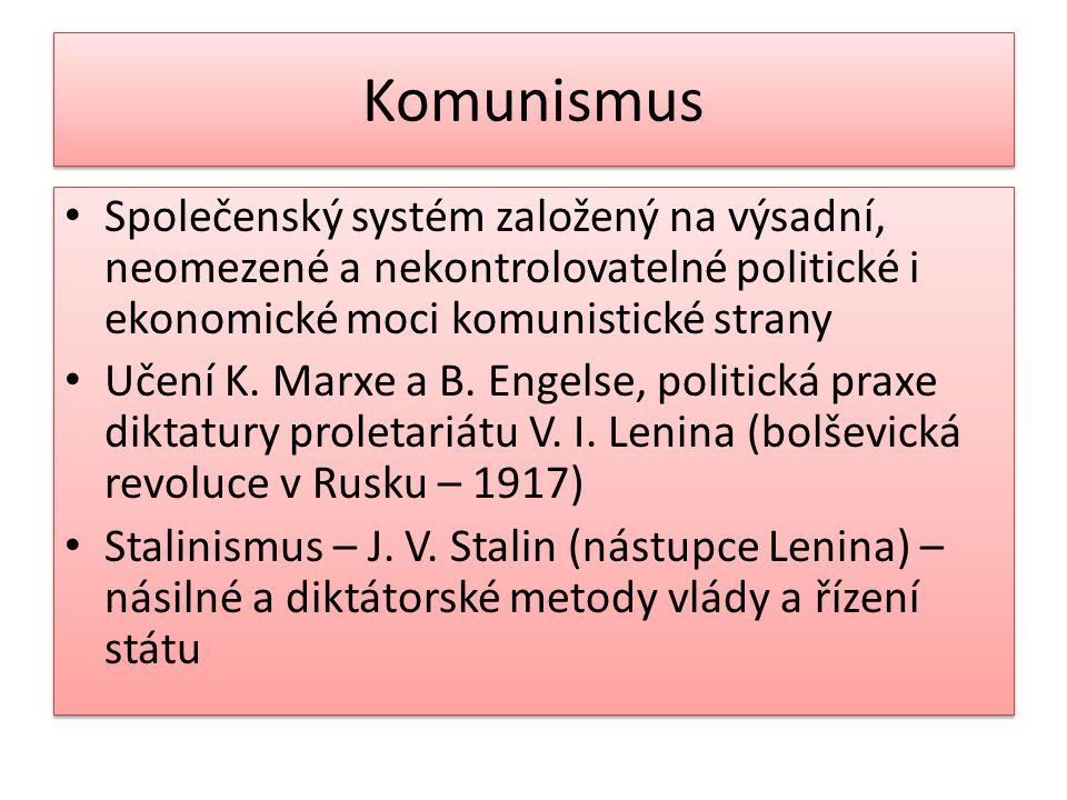 Komunismus Společenský systém založený na výsadní, neomezené a nekontrolovatelné politické i ekonomické moci komunistické strany.