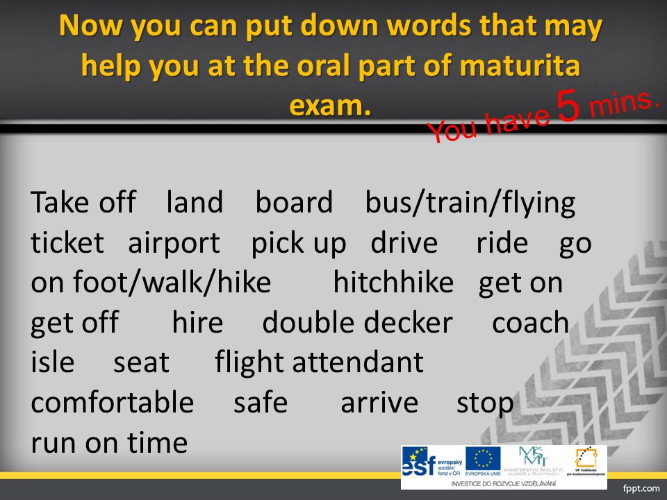 Now you can put down words that may help you at the oral part of maturita exam.