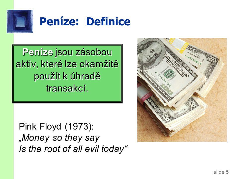 Peníze: funkce prostředek směny používáme je na nákup zboží