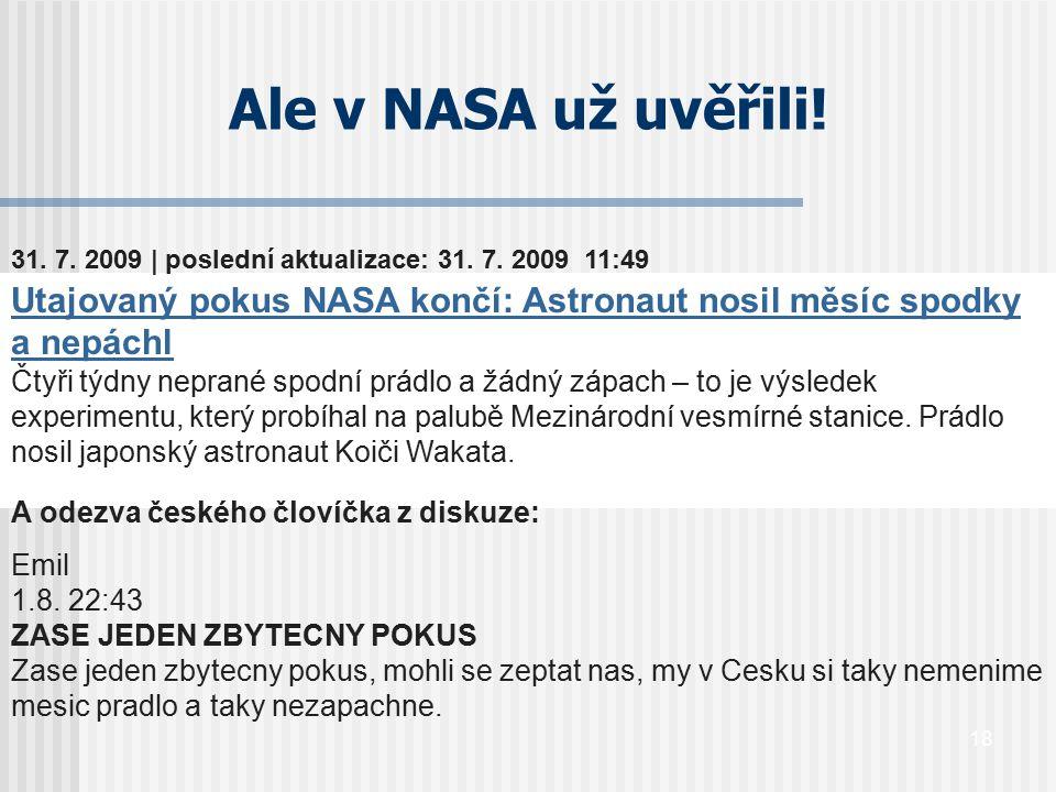Ale v NASA už uvěřili! 31. 7. 2009 | poslední aktualizace: 31. 7. 2009 11:49. Utajovaný pokus NASA končí: Astronaut nosil měsíc spodky a nepáchl.