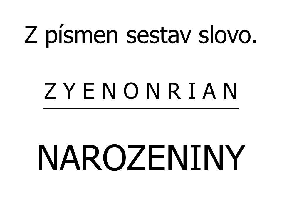 NAROZENINY Z písmen sestav slovo. Z Y E N O N R I A N