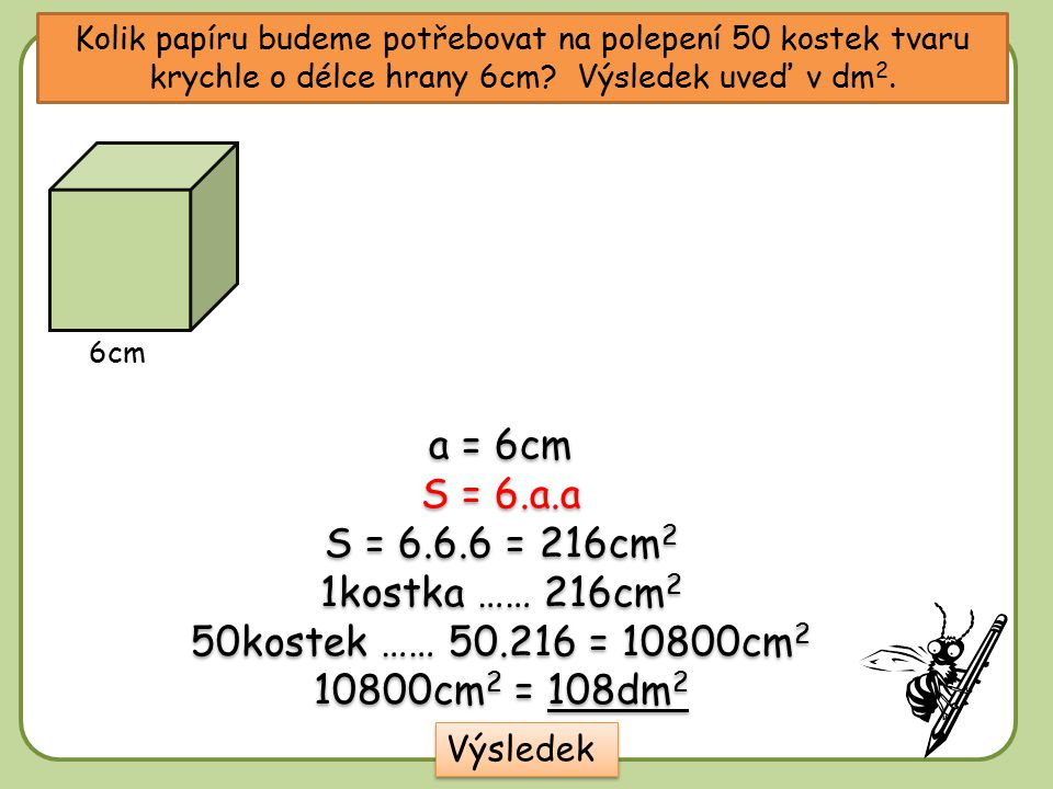 a = 6cm S = 6.a.a S = 6.6.6 = 216cm2 1kostka …… 216cm2