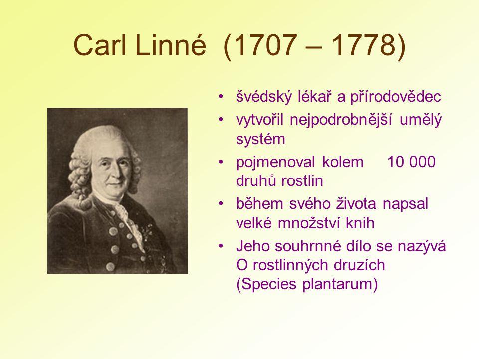Carl Linné (1707 – 1778) švédský lékař a přírodovědec