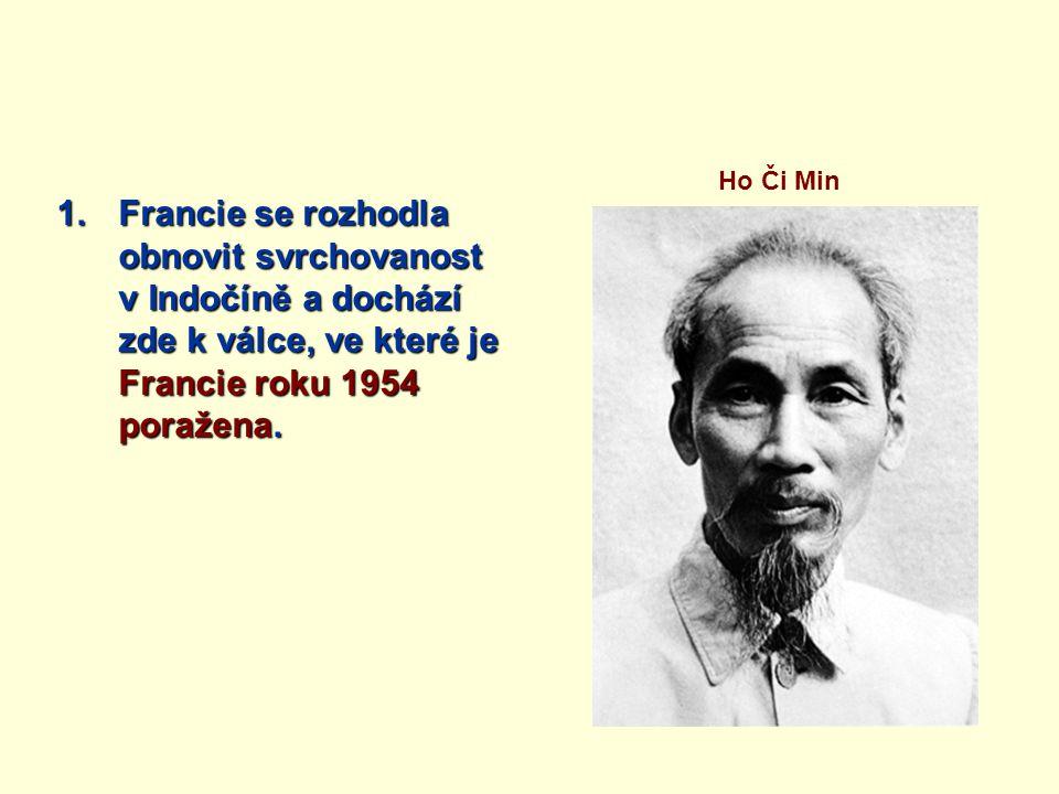 Ho Či Min Francie se rozhodla obnovit svrchovanost v Indočíně a dochází zde k válce, ve které je Francie roku 1954 poražena.