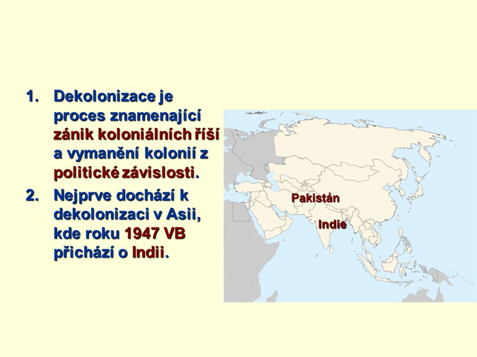 Dekolonizace je proces znamenající zánik koloniálních říší a vymanění kolonií z politické závislosti.