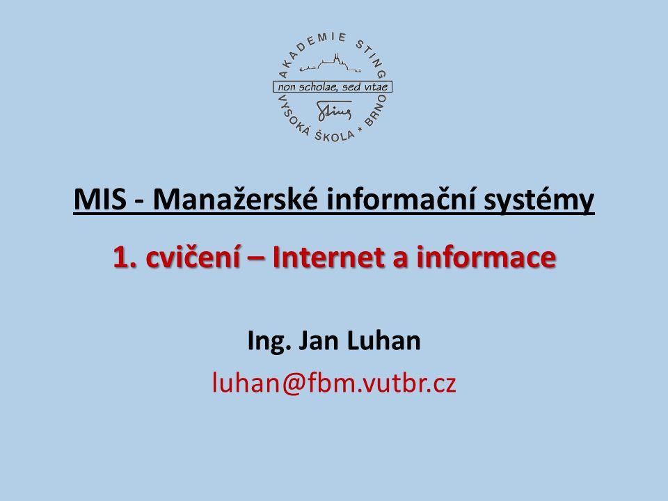 MIS - Manažerské informační systémy 1. cvičení – Internet a informace