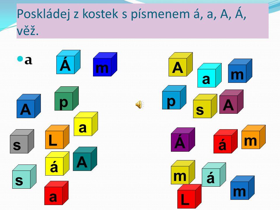 Poskládej z kostek s písmenem á, a, A, Á, věž.