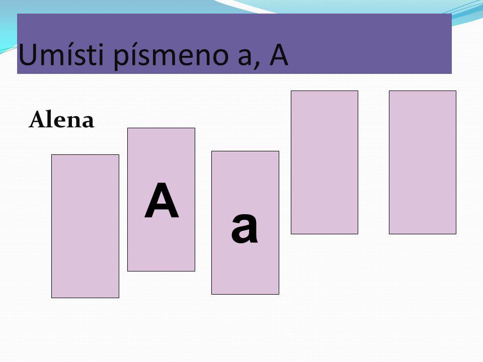 Umísti písmeno a, A Alena A a